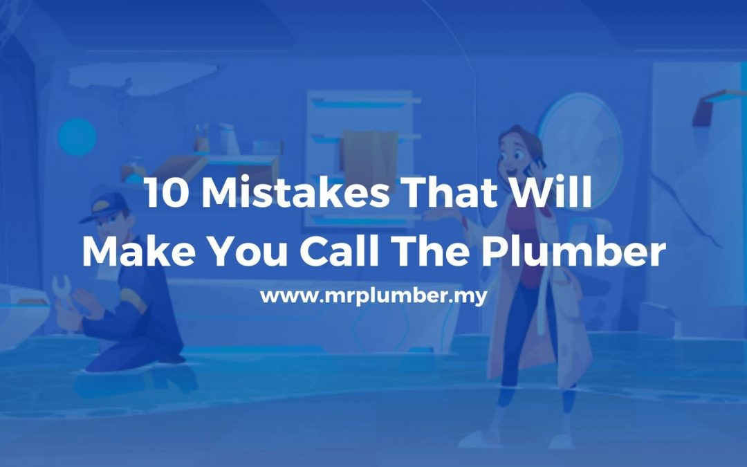 10 Mistakes That Will Make You Call The Plumber