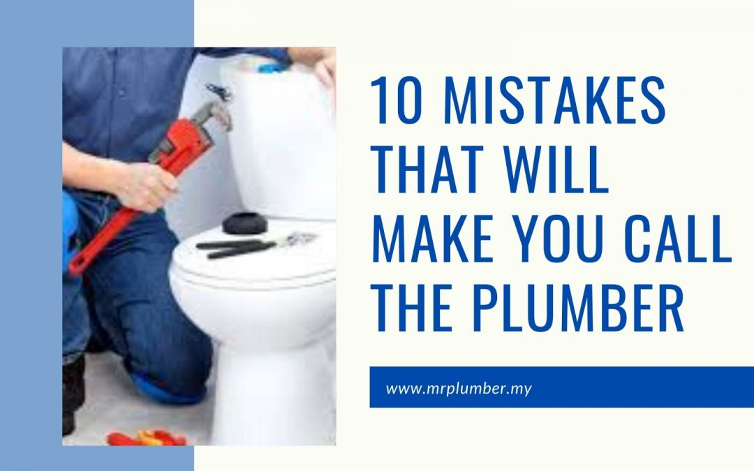 Mistakes That Will Make You Call The Plumber