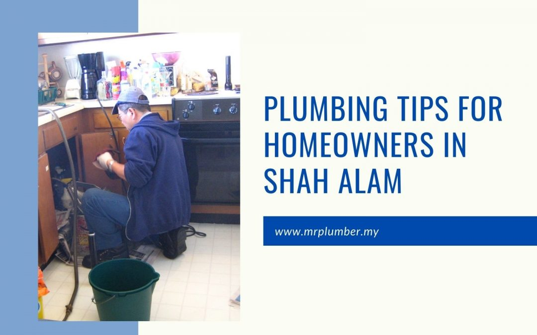 Plumbing Tips for Homeowners in Shah Alam