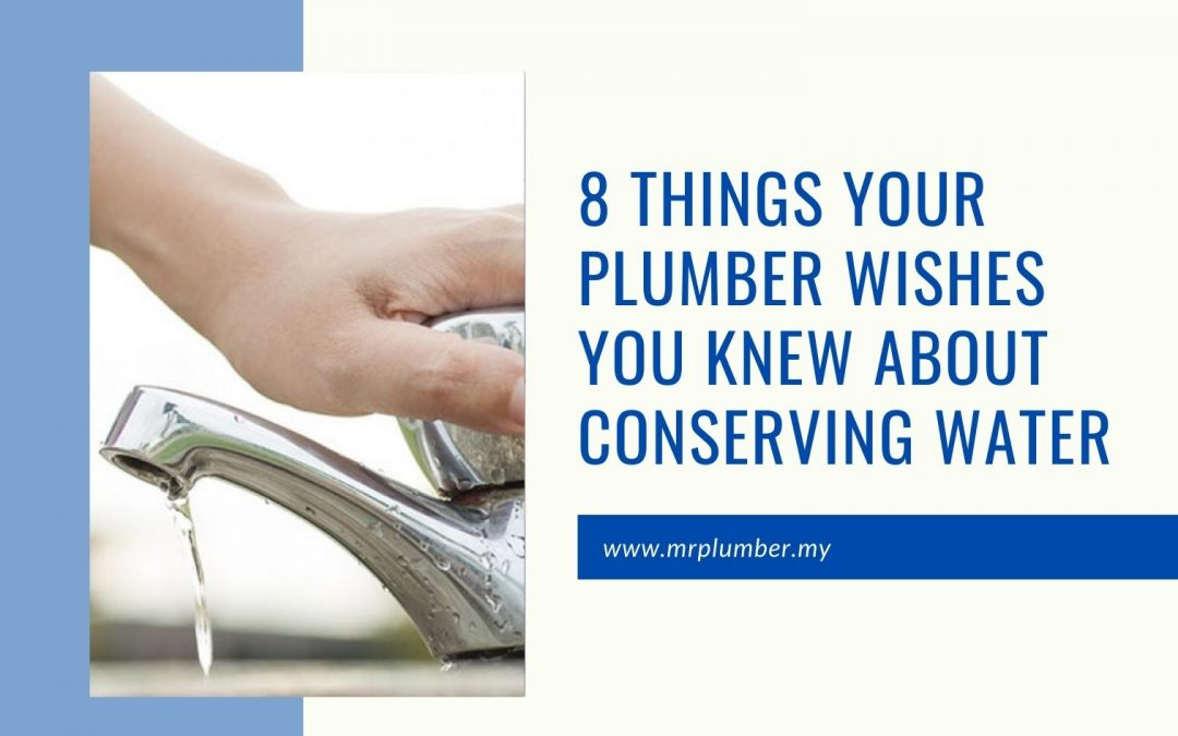 Things Your Plumber Wishes You Knew About Conserving Water