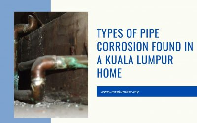Types of Pipe Corrosion Found in a Kuala Lumpur Home