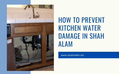 How to Prevent Kitchen Water Damage in Shah Alam