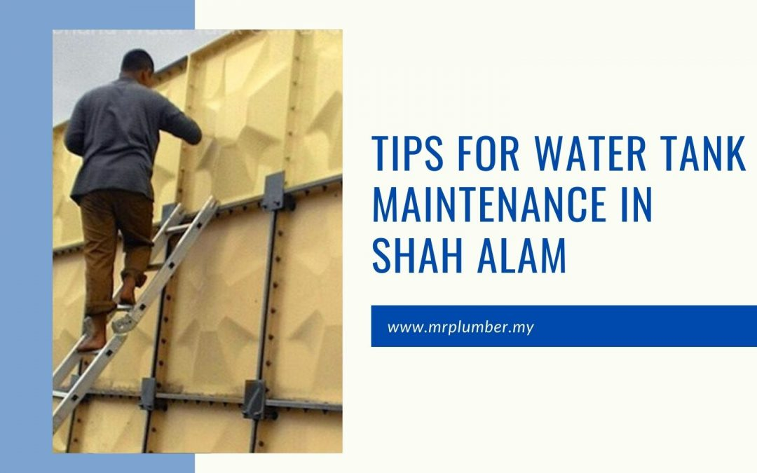 Tips for Water Tank Maintenance in Shah Alam