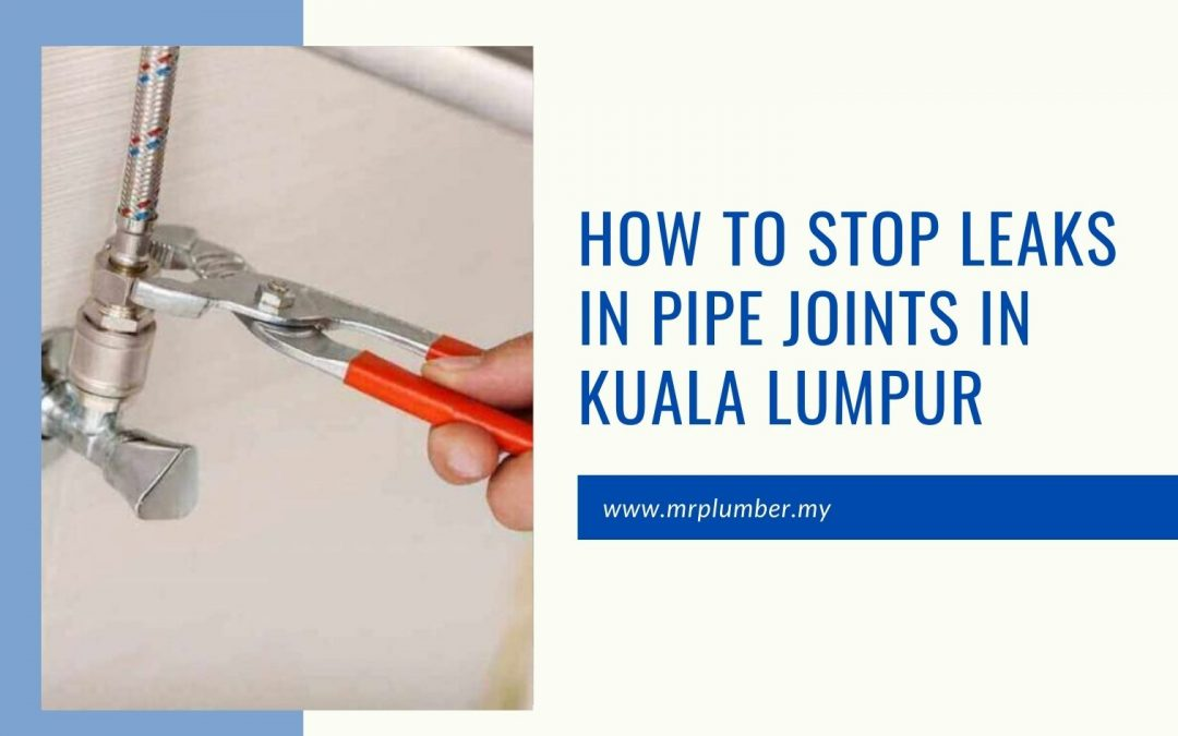 How to Stop Leaks in Pipe Joints in Kuala Lumpur