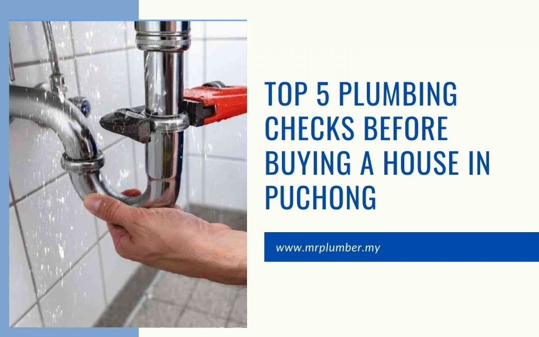 Top 5 Plumbing Checks Before Buying a House in Puchong