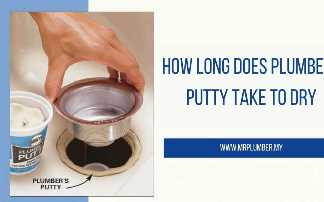 How Long Does Plumbers Putty Take to Dry
