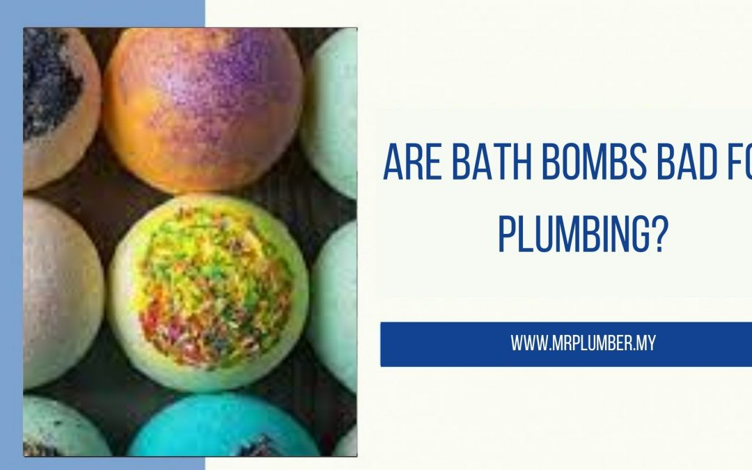 Are Bath Bombs Bad For Plumbing