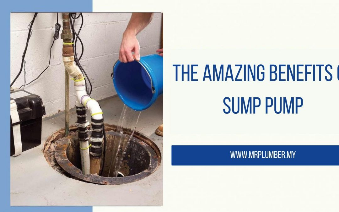 The AMAZING BENEFITS OF SUMP PUMP