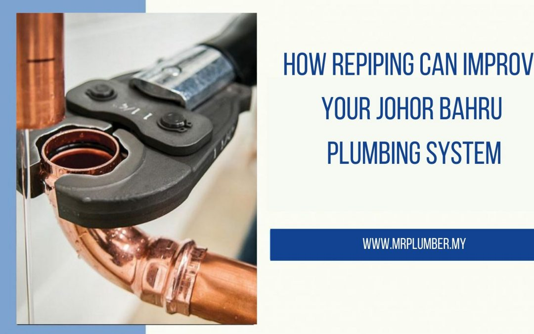 How Repiping Can Improve Johor Bahru Plumbing System Featured Image