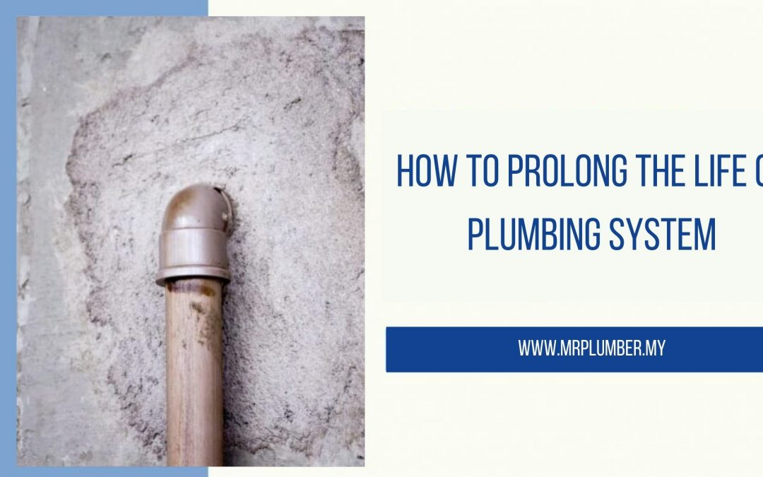 How To Prolong The Life Of Plumbing System