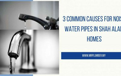 3 Common Causes for Noisy Water Pipes in Shah Alam Homes