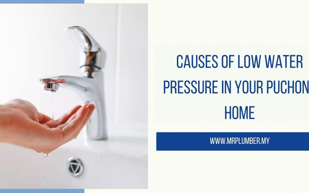 Causes of Low Water Pressure in Your Puchong Home