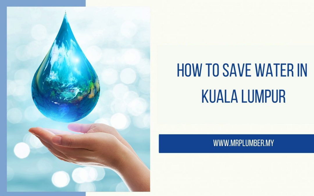 How To Save Water in Kuala Lumpur