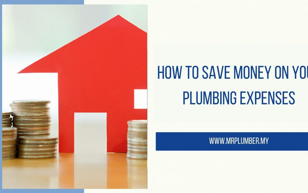 How to Save Money on Your Plumbing Expenses