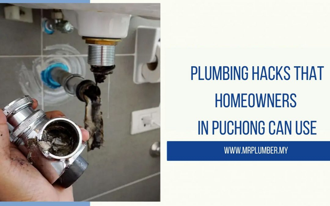 Plumbing Hacks That Homeowners in Puchong Can Use