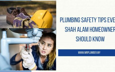 Plumbing Safety Tips Every Shah Alam Homeowner Should Know