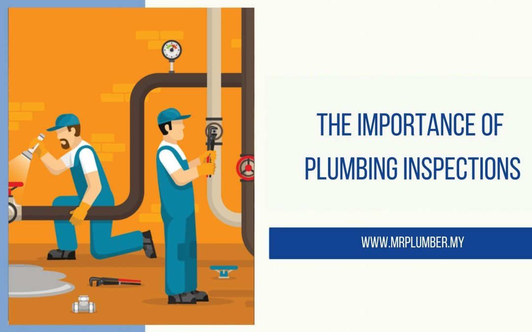 The Importance of Plumbing Inspections