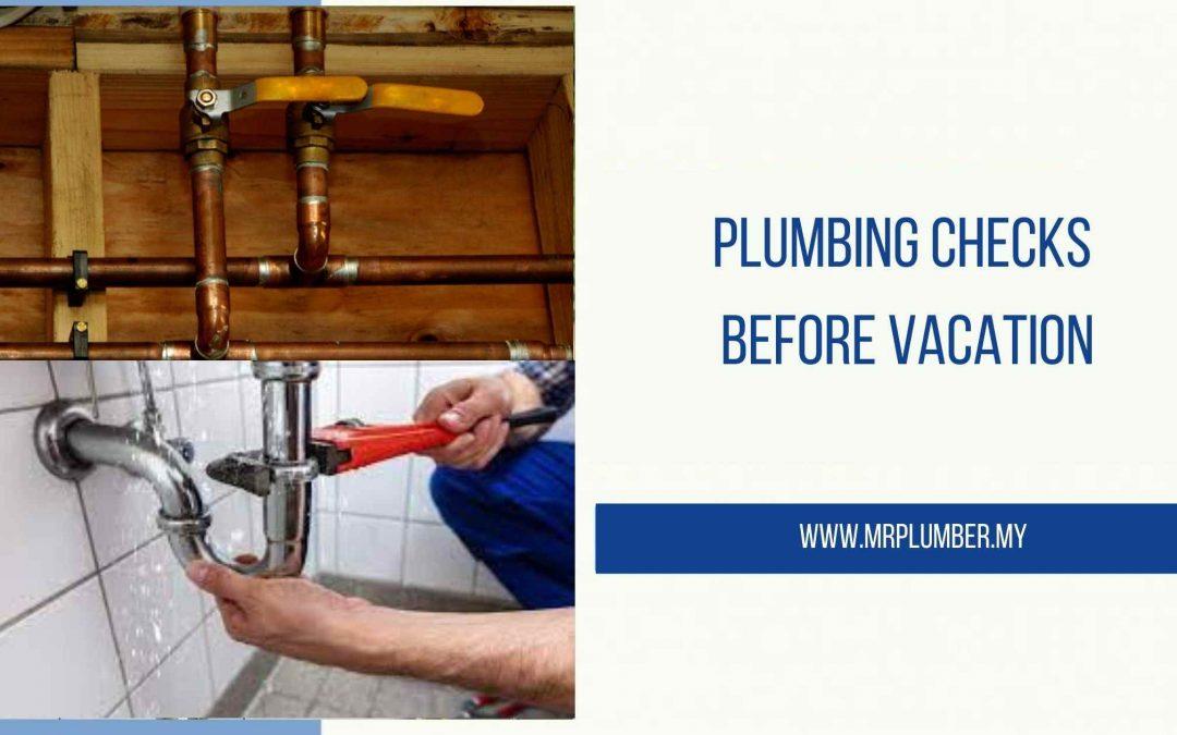 Plumbing Checks Before Vacation